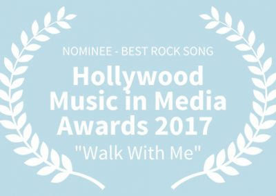 NOMINEE, 2017 Hollywood Music in Media Awards, BEST ROCK SONG, Walk With Me